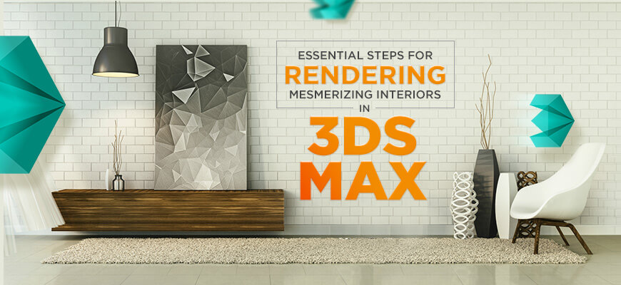 Essential steps for rendering mesmerizing interiors in 3DS Max